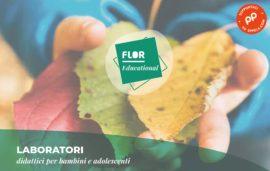 Flor Educational laboratori didattici e creativi / 24 – 25 – 26 maggio